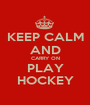 KEEP CALM AND CARRY ON PLAY HOCKEY - Personalised Poster A1 size
