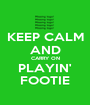 KEEP CALM AND CARRY ON PLAYIN' FOOTIE - Personalised Poster A1 size