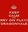 KEEP CALM AND CARRY ON PLAYING DRAGONVALE - Personalised Poster A1 size