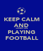 KEEP CALM AND CARRY ON PLAYING FOOTBALL - Personalised Poster A1 size