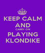 KEEP CALM AND CARRY ON PLAYING KLONDIKE - Personalised Poster A1 size