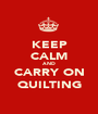 KEEP CALM AND CARRY ON QUILTING - Personalised Poster A1 size