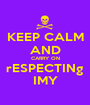 KEEP CALM AND CARRY ON rESPECTINg IMY - Personalised Poster A1 size