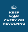 KEEP CALM AND CARRY ON REVOLVING - Personalised Poster A1 size