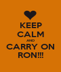 KEEP CALM AND CARRY ON RON!!! - Personalised Poster A1 size