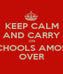 KEEP CALM AND CARRY ON SCHOOLS AMOST OVER - Personalised Poster A1 size