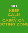 KEEP CALM AND CARRY ON  SHOOTING ZOMBIES - Personalised Poster A1 size