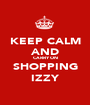 KEEP CALM AND CARRY ON SHOPPING IZZY - Personalised Poster A1 size