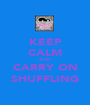 KEEP CALM AND CARRY ON SHUFFLING - Personalised Poster A1 size