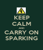 KEEP CALM AND CARRY ON SPARKING - Personalised Poster A1 size