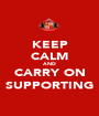 KEEP CALM AND CARRY ON SUPPORTING - Personalised Poster A1 size