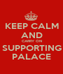 KEEP CALM AND CARRY ON SUPPORTING PALACE - Personalised Poster A1 size