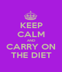 KEEP CALM AND CARRY ON THE DIET - Personalised Poster A1 size