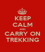 KEEP CALM AND CARRY ON TREKKING - Personalised Poster A1 size