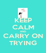 KEEP CALM AND CARRY ON TRYING - Personalised Poster A1 size