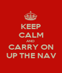 KEEP CALM AND  CARRY ON UP THE NAV - Personalised Poster A1 size