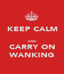 KEEP CALM  AND CARRY ON WANKING - Personalised Poster A1 size