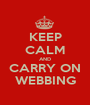 KEEP CALM AND CARRY ON WEBBING - Personalised Poster A1 size