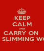 KEEP CALM AND CARRY ON  WITH SLIMMING WORLD - Personalised Poster A1 size