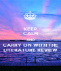 KEEP CALM AND CARRY ON WITH THE LITERATURE REVIEW - Personalised Poster A1 size