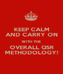 KEEP CALM AND CARRY ON WITH THE OVERALL QSR METHODOLOGY! - Personalised Poster A1 size