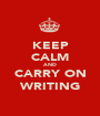 KEEP CALM AND CARRY ON WRITING - Personalised Poster A1 size