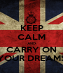 KEEP CALM AND CARRY ON YOUR DREAMS - Personalised Poster A1 size