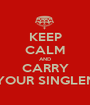 KEEP CALM AND CARRY ON YOUR SINGLENESS - Personalised Poster A1 size