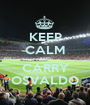 KEEP CALM AND CARRY OSVALDO - Personalised Poster A1 size