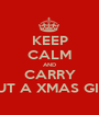KEEP CALM AND CARRY OUT A XMAS GIFT - Personalised Poster A1 size