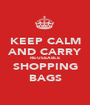 KEEP CALM AND CARRY RE-USEABLE SHOPPING BAGS - Personalised Poster A1 size