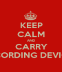 KEEP CALM AND CARRY RECORDING DEVICES - Personalised Poster A1 size