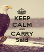 KEEP CALM AND CARRY Said - Personalised Poster A1 size