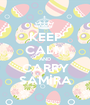 KEEP CALM AND CARRY SAMİRA - Personalised Poster A1 size