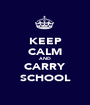 KEEP CALM AND CARRY SCHOOL - Personalised Poster A1 size