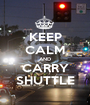 KEEP CALM AND CARRY SHUTTLE - Personalised Poster A1 size