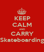 KEEP CALM AND CARRY Skateboarding - Personalised Poster A1 size