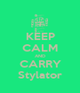 KEEP CALM AND CARRY Stylator - Personalised Poster A1 size