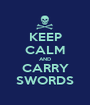 KEEP CALM AND CARRY SWORDS - Personalised Poster A1 size