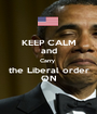 KEEP CALM and Carry  the Liberal order ON - Personalised Poster A1 size