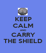 KEEP CALM AND CARRY THE SHIELD - Personalised Poster A1 size