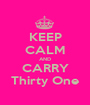 KEEP CALM AND CARRY Thirty One - Personalised Poster A1 size