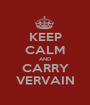 KEEP CALM AND CARRY VERVAIN - Personalised Poster A1 size