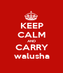 KEEP CALM AND CARRY walusha - Personalised Poster A1 size