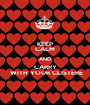 KEEP CALM AND CARRY  WITH YOUR CLISTERE - Personalised Poster A1 size