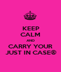 KEEP CALM AND CARRY YOUR JUST IN CASE® - Personalised Poster A1 size