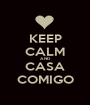 KEEP CALM AND  CASA COMIGO - Personalised Poster A1 size