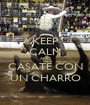 KEEP CALM AND CASATE CON UN CHARRO - Personalised Poster A1 size