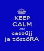 KEEP CALM AND caseűjj ja zöszöRA - Personalised Poster A1 size