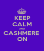 KEEP CALM AND CASHMERE  ON - Personalised Poster A1 size